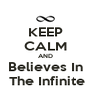 KEEP CALM AND Believes In  The Infinite - Personalised Poster A4 size