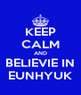 KEEP CALM AND BELIEVIE IN EUNHYUK - Personalised Poster A4 size