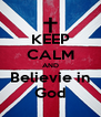 KEEP CALM AND Believie in God - Personalised Poster A4 size