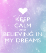 KEEP CALM AND BELIEVING IN MY DREAMS - Personalised Poster A4 size