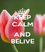 KEEP CALM  AND BELIVE - Personalised Poster A4 size