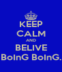 KEEP CALM AND BELIVE BoInG BoInG. - Personalised Poster A4 size