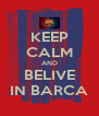 KEEP CALM AND BELIVE IN BARCA - Personalised Poster A4 size