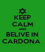 KEEP CALM AND BELIVE IN CARDONA  - Personalised Poster A4 size