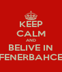 KEEP CALM AND BELIVE IN FENERBAHCE - Personalised Poster A4 size