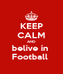 KEEP CALM AND belive in  Football  - Personalised Poster A4 size