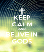 KEEP CALM AND BELIVE IN GODS - Personalised Poster A4 size