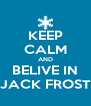 KEEP CALM AND BELIVE IN JACK FROST - Personalised Poster A4 size