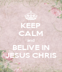 KEEP CALM and BELIVE IN JESUS CHRIS - Personalised Poster A4 size