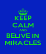 KEEP CALM AND BELIVE IN MIRACLES - Personalised Poster A4 size