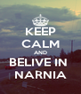 KEEP CALM AND BELIVE IN  NARNIA - Personalised Poster A4 size
