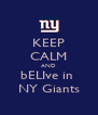KEEP CALM AND bELIve in  NY Giants - Personalised Poster A4 size