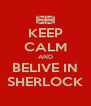 KEEP CALM AND BELIVE IN SHERLOCK - Personalised Poster A4 size