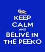 KEEP CALM AND BELIVE IN THE PEEKO - Personalised Poster A4 size