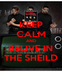 KEEP CALM AND BELIVE IN THE SHEILD - Personalised Poster A4 size