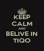 KEEP CALM AND BELIVE IN TIQO - Personalised Poster A4 size