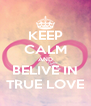 KEEP CALM AND BELIVE IN TRUE LOVE - Personalised Poster A4 size