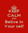 KEEP CALM AND Belive in Your self - Personalised Poster A4 size