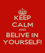 KEEP CALM AND BELIVE IN YOURSELF! - Personalised Poster A4 size