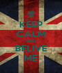 KEEP CALM AND BELIVE ME - Personalised Poster A4 size