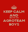 KEEP CALM AND BELIVE ON AGROTEAM BOYS - Personalised Poster A4 size