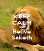 KEEP CALM AND Belive Saketh - Personalised Poster A4 size