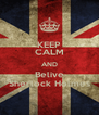 KEEP CALM AND Belive Sherlock Holmes - Personalised Poster A4 size