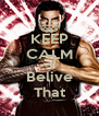 KEEP CALM AND Belive That - Personalised Poster A4 size