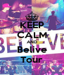 KEEP CALM AND Belive Tour - Personalised Poster A4 size