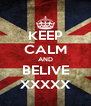 KEEP CALM AND BELIVE XXXXX - Personalised Poster A4 size
