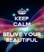 KEEP CALM AND BELIVE YOUR BEAUTIFUL - Personalised Poster A4 size