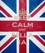 KEEP CALM AND  BELLA 1A - Personalised Poster A4 size
