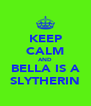 KEEP CALM AND BELLA IS A SLYTHERIN - Personalised Poster A4 size