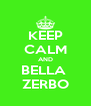 KEEP CALM AND BELLA  ZERBO - Personalised Poster A4 size