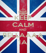 KEEP CALM AND  BELLAAAA 1A - Personalised Poster A4 size