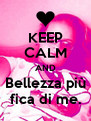 KEEP CALM AND Bellezza più fica di me. - Personalised Poster A4 size