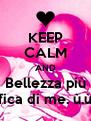 KEEP CALM AND Bellezza più fica di me. ù.ù - Personalised Poster A4 size