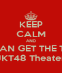KEEP CALM AND BELLIEVE CAN GET THE TICKET FOR JKT48 Theater - Personalised Poster A4 size