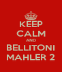 KEEP CALM AND BELLITONI MAHLER 2 - Personalised Poster A4 size