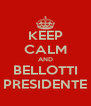 KEEP CALM AND BELLOTTI PRESIDENTE - Personalised Poster A4 size