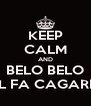 KEEP CALM AND BELO BELO EL FA CAGARE  - Personalised Poster A4 size