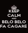 KEEP CALM AND BELO BELO FA CAGARE  - Personalised Poster A4 size