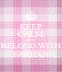 KEEP CALM AND BELONG WITH FARHAN - Personalised Poster A4 size