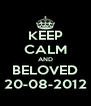 KEEP CALM AND BELOVED 20-08-2012 - Personalised Poster A4 size