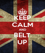 KEEP CALM AND BELT UP - Personalised Poster A4 size