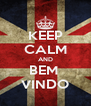KEEP CALM AND BEM  VINDO - Personalised Poster A4 size