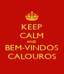 KEEP CALM AND BEM-VINDOS CALOUROS - Personalised Poster A4 size