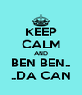 KEEP CALM AND BEN BEN.. ..DA CAN - Personalised Poster A4 size
