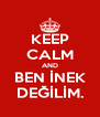 KEEP CALM AND BEN İNEK DEĞİLİM. - Personalised Poster A4 size