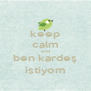 keep calm and ben kardeş istiyom - Personalised Poster A4 size